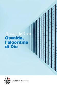 Osvaldo, l'algoritmo di Dio - Renato De Rosa - ebook