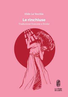 Le rinchiuse. Testo francese a fronte - Elide La Vecchia - copertina