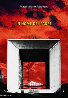 In nome del padre. Nuova ediz. - Massimiliano Amatucci - copertina