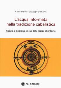 Libro L' acqua informata nella tradizione cabalistica. Cabala e medicina cinese dalla radice al sintomo Marco Marini Giuseppe Demartis