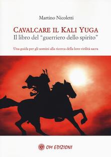 Cavalcare il Kali Yuga. Il libro del «guerriero dello spirito».pdf