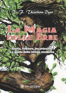 La magia delle erbe. Storia, folklore, incantesimi. La guida della strega moderna.pdf