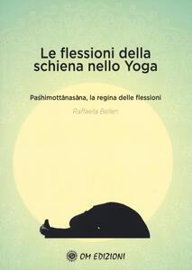 Libro Le flessioni della schiena nello yoga. Pashimottanasana, la regina delle flessioni Raffaella Bellen