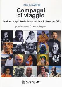 Libro Compagni di viaggio. La ricerca spirituale laica inizia e finisce nel sé Paolo D'Arpini