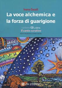 Libro La voce alchemica e la forza di guarigione. Con CD-Audio Ivana Cecoli