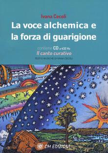 La voce alchemica e la forza di guarigione. Con CD-Audio.pdf