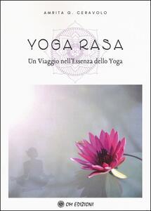 Libro Yoga Rasa. Un viaggio nell'essenza dello yoga Amrita G. Ceravolo