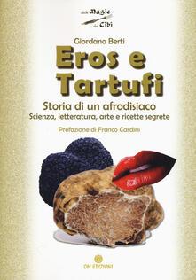 Eros e tartufi. Storia di un afrodisiaco. Scienza, letteratura, arte e ricette segrete.pdf