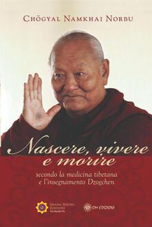 Nascere vivere e morire secondo la medicina tibetana e linsegnamento Dzogchen.pdf