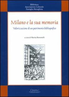 Milano e la sua memoria. Valorizzazione di un patrimonio bibliografico - copertina