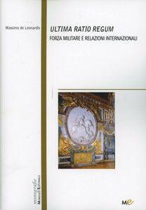 Foto Cover di Ultima ratio regum. Forza militare e relazioni internazionali, Libro di Massimo De Leonardis, edito da Monduzzi