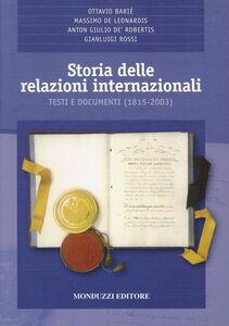 Libro Storia delle relazioni internazionali. Testi e documenti (1815-2003)