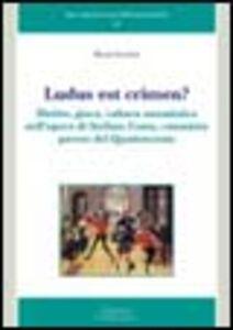 Libro Ludus est crimen? Diritto, gioco, cultura umanistica nell'opera di Stefano Costa, canonista pavese del Quattrocento Marzia Lucchesi