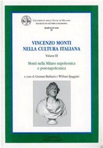 Foto Cover di Vincenzo Monti nella cultura italiana. Vol. 3: Monti nella Milano napoleonica e post-napoleonica., Libro di  edito da Cisalpino