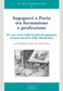 Ingegneri a Pavia tra formazione e professione. Per una storia della facoltà di Ingegneria nel quarantesimo della rifondazione - copertina