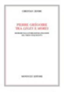Libro Pierre Gregoire tra leges e mores. Ricerche sulla pubblicistica francese del tardo cinquecento Christian Zendri