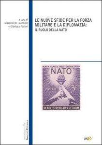 Foto Cover di Le nuove sfide per la forza militare e la diplomazia. Il ruolo della NATO, Libro di Massimo De Leonardis,Gianluca Pastori, edito da Monduzzi