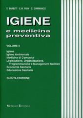 Igiene e medicina preventiva. Vol. 2: Igiene, igiene ambientale, medicina di comunità, legislazione, organizzazione, programmazione e management sanitari....