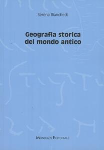 Libro Geografia storica del mondo antico Serena Bianchetti
