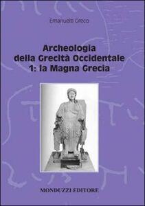 Libro Archeologia della grecità occidentale. Vol. 1: La Magna Grecia. Emanuele Greco