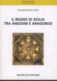Il Il regno di Sicilia tra angioini e aragonesi - Tocco Francesco P. - wuz.it