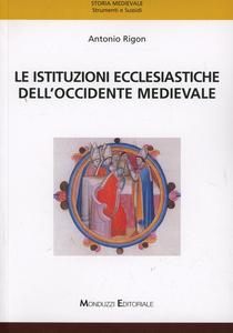 Libro Le istituzioni ecclesiastiche dell'Occidente medievale Antonio Rigon