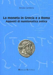 Libro La moneta in Grecia e a Roma. Appunti di numismatica antica Renata Cantilena