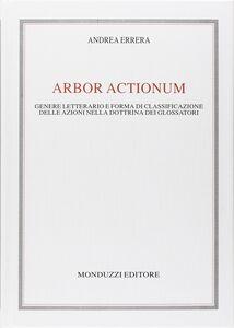 Libro Arbor actionum. Genere letterario e forma di classificazione delle azioni nella dottrina dei glossatori Andrea Errera