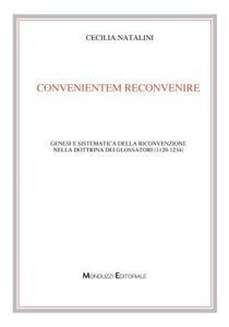 Convenientem reconvenire. Genesi e sistematica della riconvenzione nella dottrina dei glossatori (1120-1234)