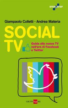 Social tv. Guida alla nuova tv nell'era di Facebook e Twitter - Giampaolo Colletti,Andrea Materia - ebook