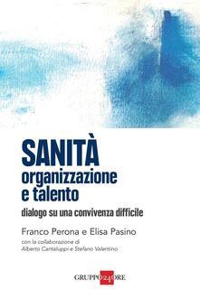 Sanità: organizzazione e talento. Dialogo su una convivenza difficile - Elisa Pasino,Franco Perona - ebook