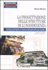 La progettazione delle strutture di lungodegenza. Con CD-ROM