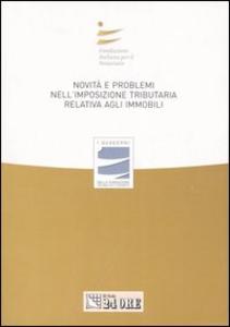 Libro Novità e problemi nell'imposizione tributaria relativa agli immobili. Atti del Convegno