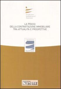 Libro La prassi della contrattazione immobiliare tra attualità e prospettive. Atti del Convegno