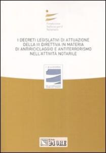 I decreti legislativi di attuazione della terza direttiva in materia di antiriciclaggio e antiterrorismo nell'attività notarile. Atti del convegno