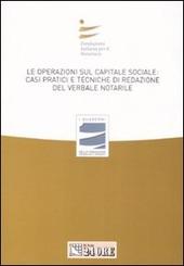 Le operazioni sul capitale sociale: casi pratici e tecniche di redazione del verbale notarile. Atti del convegno (Milano, 29 marzo 2008)