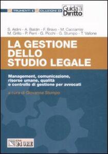 Libro La gestione dello studio legale. Management, comunicazione, risorse umane, qualità e controllo di gestione per avvocati