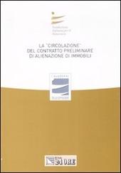 La «circolazione» del contratto preliminare di alienazione di immobili. Atti del convegno (Stresa, 27 settembre 2008)