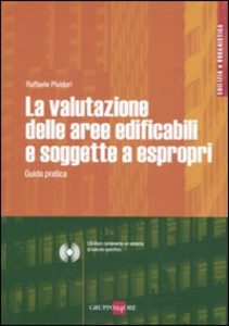 Libro La valutazione delle aree edificafili e soggette a espropri. Guida pratica. Con CD-ROM Raffaele Pividori