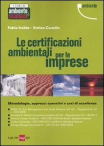 Libro Le certificazioni ambientali per le imprese. Metodologie, approcci operativi e casi di eccellenza Fabio Iraldo , Enrico Cancila