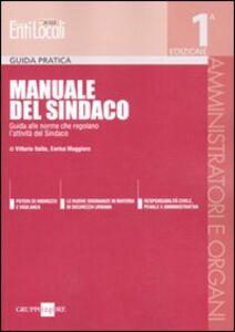 Libro Manuale del sindaco. Guida alle norme che regolano l'attività del sindaco Vittorio Italia , Enrico Maggiora