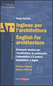 Libro Inglese per l'architettura-English for architecture. Dizionario italiano-inglese, inglese-italiano Paolo Bulletti