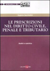 Foto Cover di Le prescrizioni nel diritto civile, penale e tributario. Analisi e casistica, Libro di Eugenio Sacchettini, edito da Il Sole 24 Ore