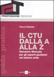 Foto Cover di Il CTU dalla A alla Z. Glossario-manuale per gli esperti giudiziari nel settore civile, Libro di Paolo Frediani, edito da Il Sole 24 Ore