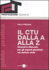 Il CTU dalla A alla Z. Glossario-manuale per gli esperti giudiziari nel settore civile