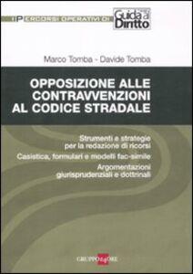 Libro Opposizione alle contravvenzioni al codice stradale Marco Tomba , Davide Tomba
