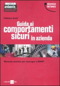 Libro Guida ai comportamenti sicuri in azienda. Manuale pratico per manager e RSPP Fabiana Gatti
