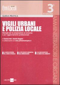 Vigili urbani e polizia locale. Manuale per la preparazione al concorso e per l'aggiornamento professionale