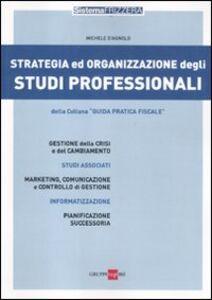Libro Strategia ed organizzazione degli studi professionali Michele D'Agnolo