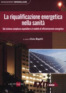 Libro La riqualificazione energetica nella sanità. Dal sistema complesso ospedaliero al modello di efficientamento energetico